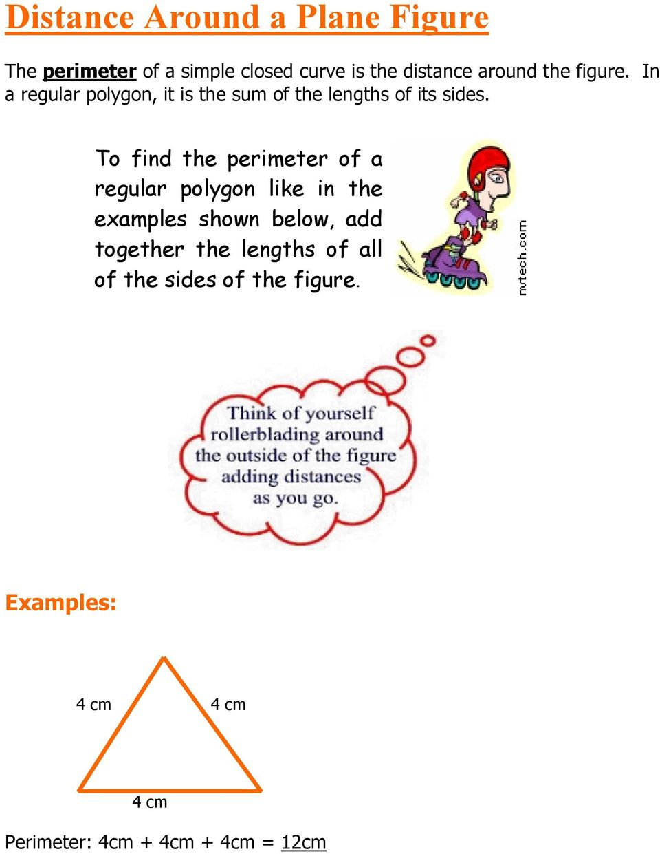 To find the perimeter of a regular polygon like in the examples shown below, add together