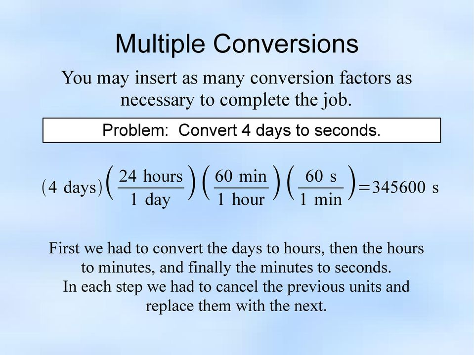 4 days 24 hours 1 day 60 min 1 hour 60 s 1 min =345600 s First we had to convert the days to