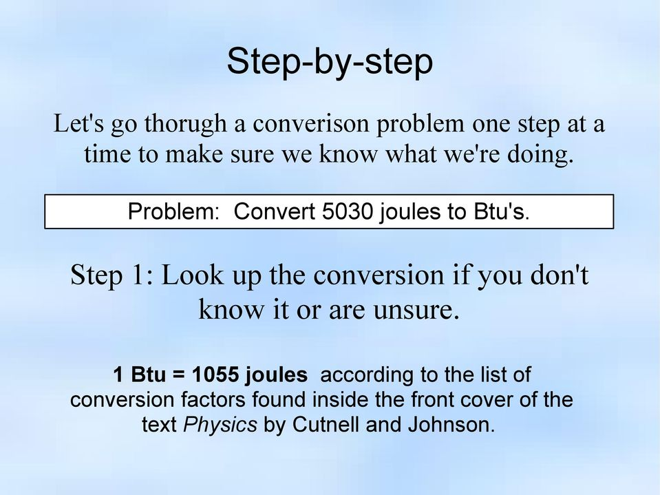 Step 1: Look up the conversion if you don't know it or are unsure.