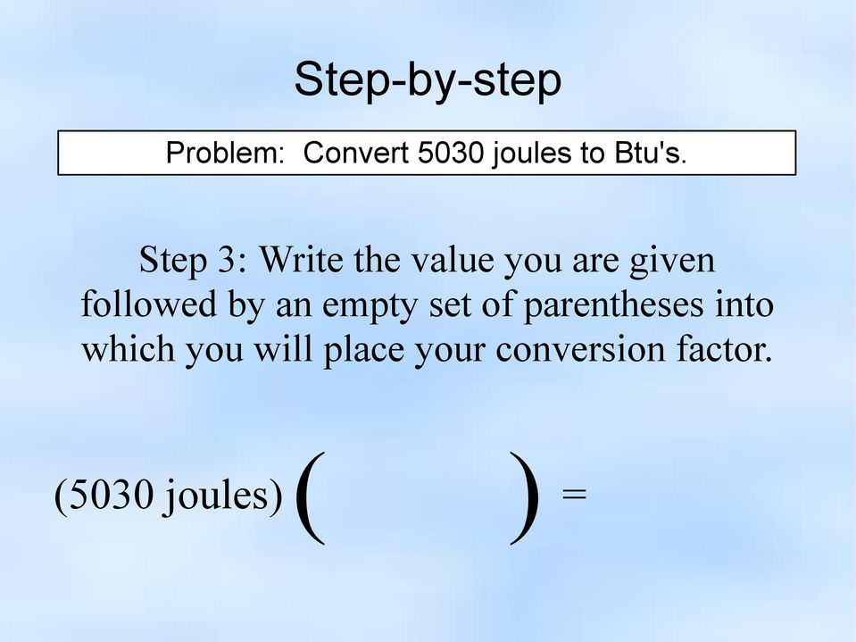Step 3: Write the value you are given followed by