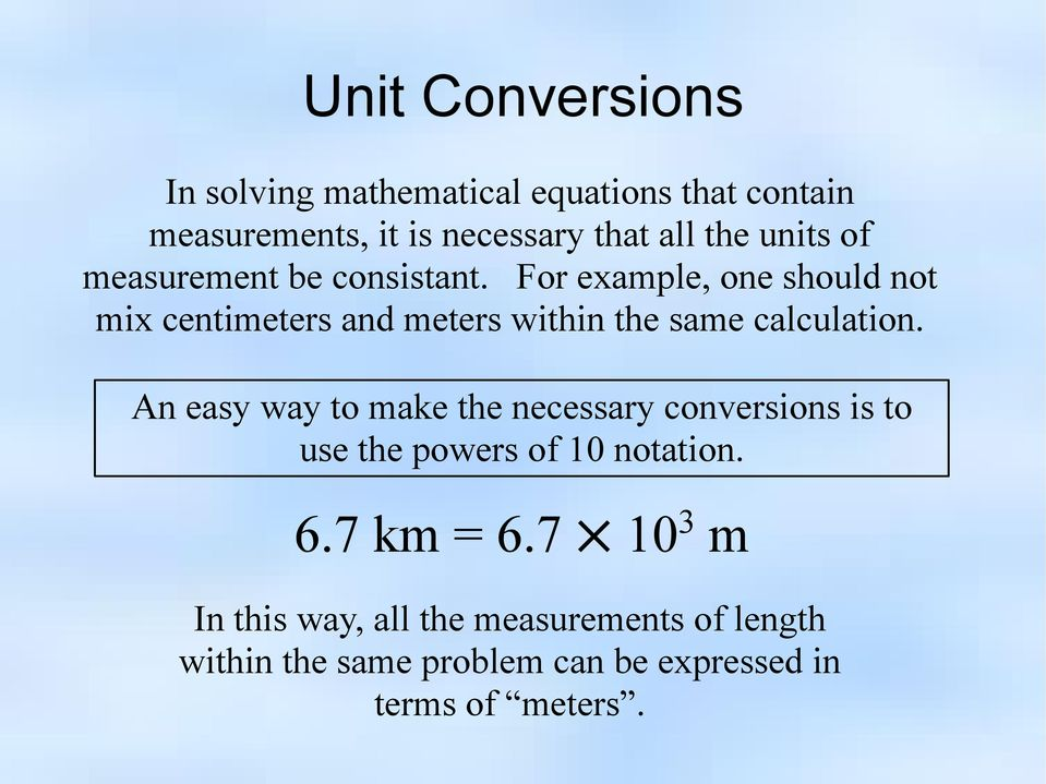 For example, one should not mix centimeters and meters within the same calculation.
