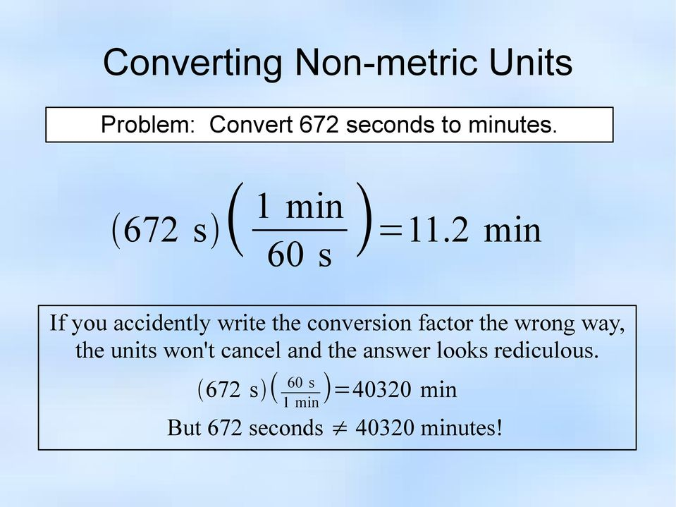 2 min If you accidently write the conversion factor the wrong way,
