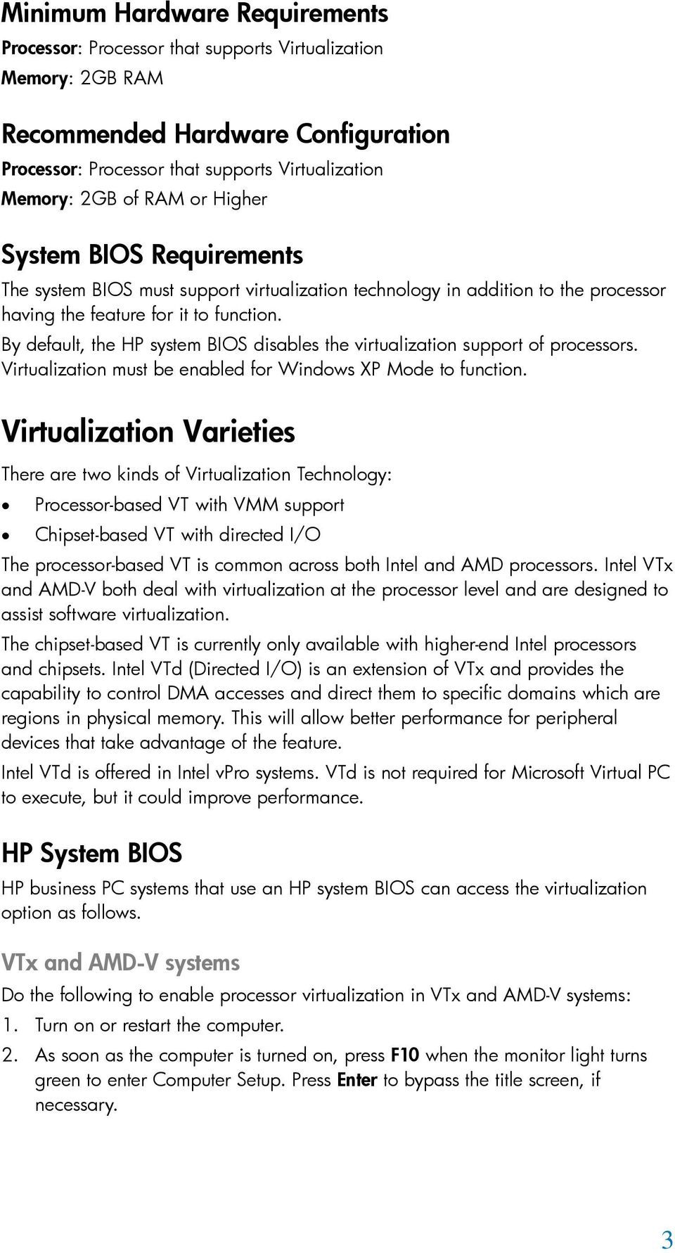 By default, the HP system BIOS disables the virtualization support of processors. Virtualization must be enabled for Windows XP Mode to function.