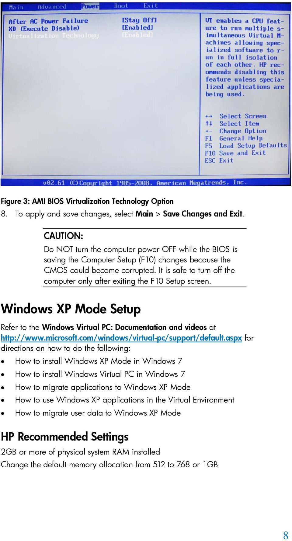 It is safe to turn off the computer only after exiting the F10 Setup screen. Windows XP Mode Setup Refer to the Windows Virtual PC: Documentation and videos at http://www.microsoft.