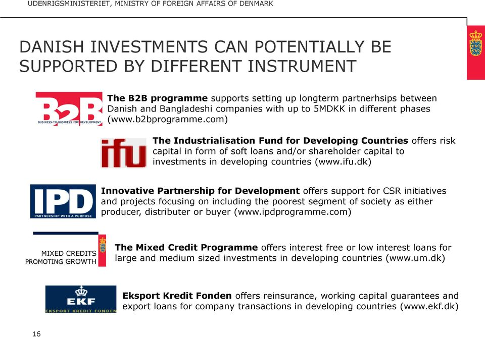 com) The Industrialisation Fund for Developing Countries offers risk capital in form of soft loans and/or shareholder capital to investments in developing countries (www.ifu.