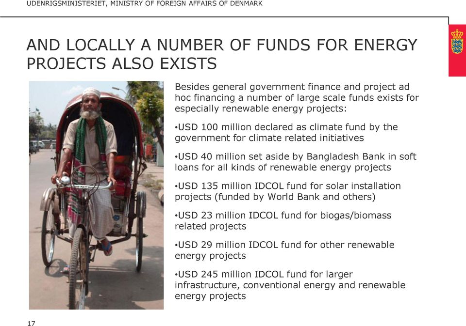 all kinds of renewable energy projects USD 135 million IDCOL fund for solar installation projects (funded by World Bank and others) USD 23 million IDCOL fund for biogas/biomass
