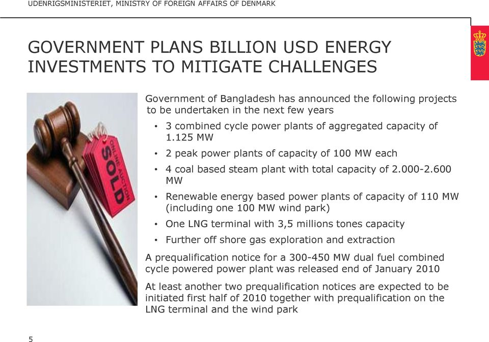 600 MW Renewable energy based power plants of capacity of 110 MW (including one 100 MW wind park) One LNG terminal with 3,5 millions tones capacity Further off shore gas exploration and extraction A