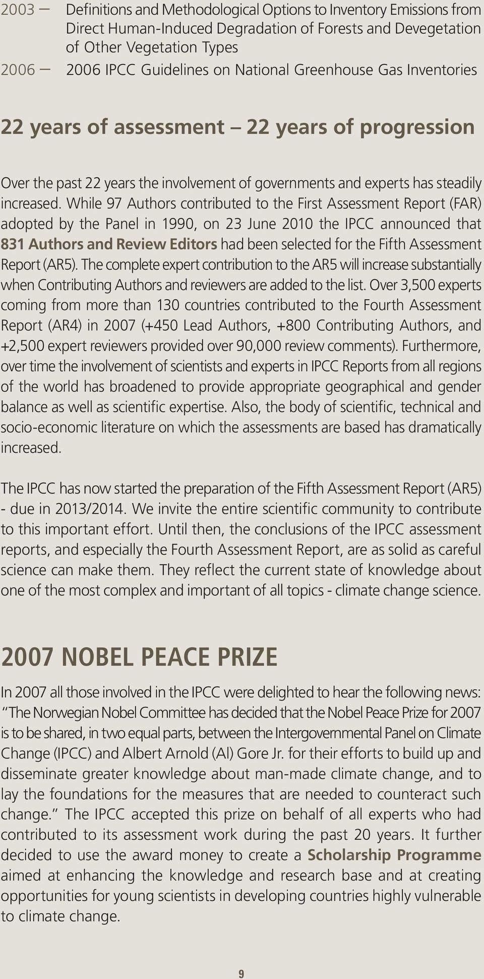 While 97 Authors contributed to the First Assessment Report (FAR) adopted by the Panel in 1990, on 23 June 2010 the IPCC announced that 831 Authors and Review Editors had been selected for the Fifth