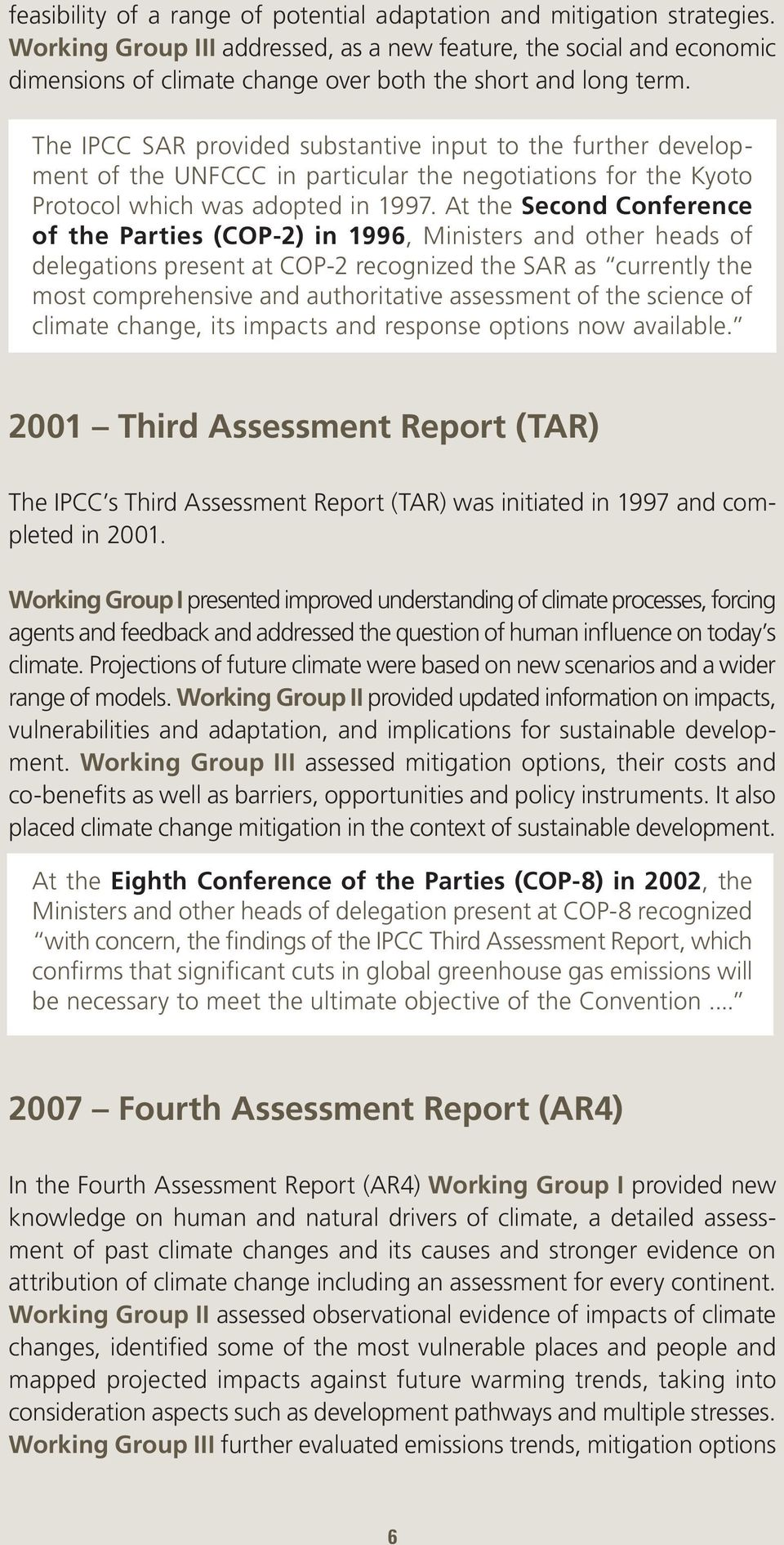 The IPCC SAR provided substantive input to the further development of the UNFCCC in particular the negotiations for the Kyoto Protocol which was adopted in 1997.