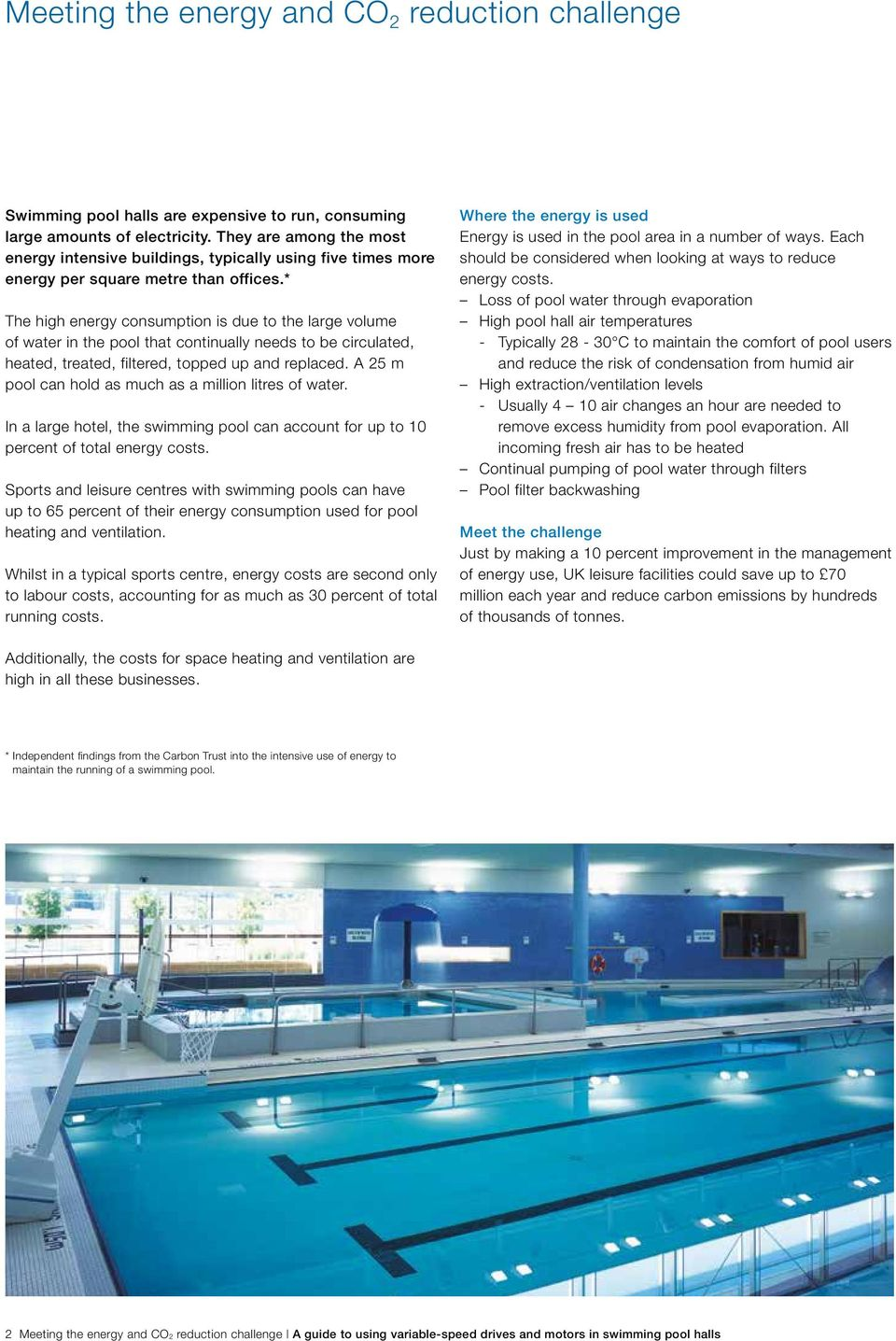 * The high energy consumption is due to the large volume of water in the pool that continually needs to be circulated, heated, treated, filtered, topped up replaced.