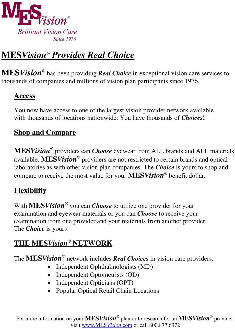 Shop and Compare MESVision providers can Choose eyewear from ALL brands and ALL materials available.