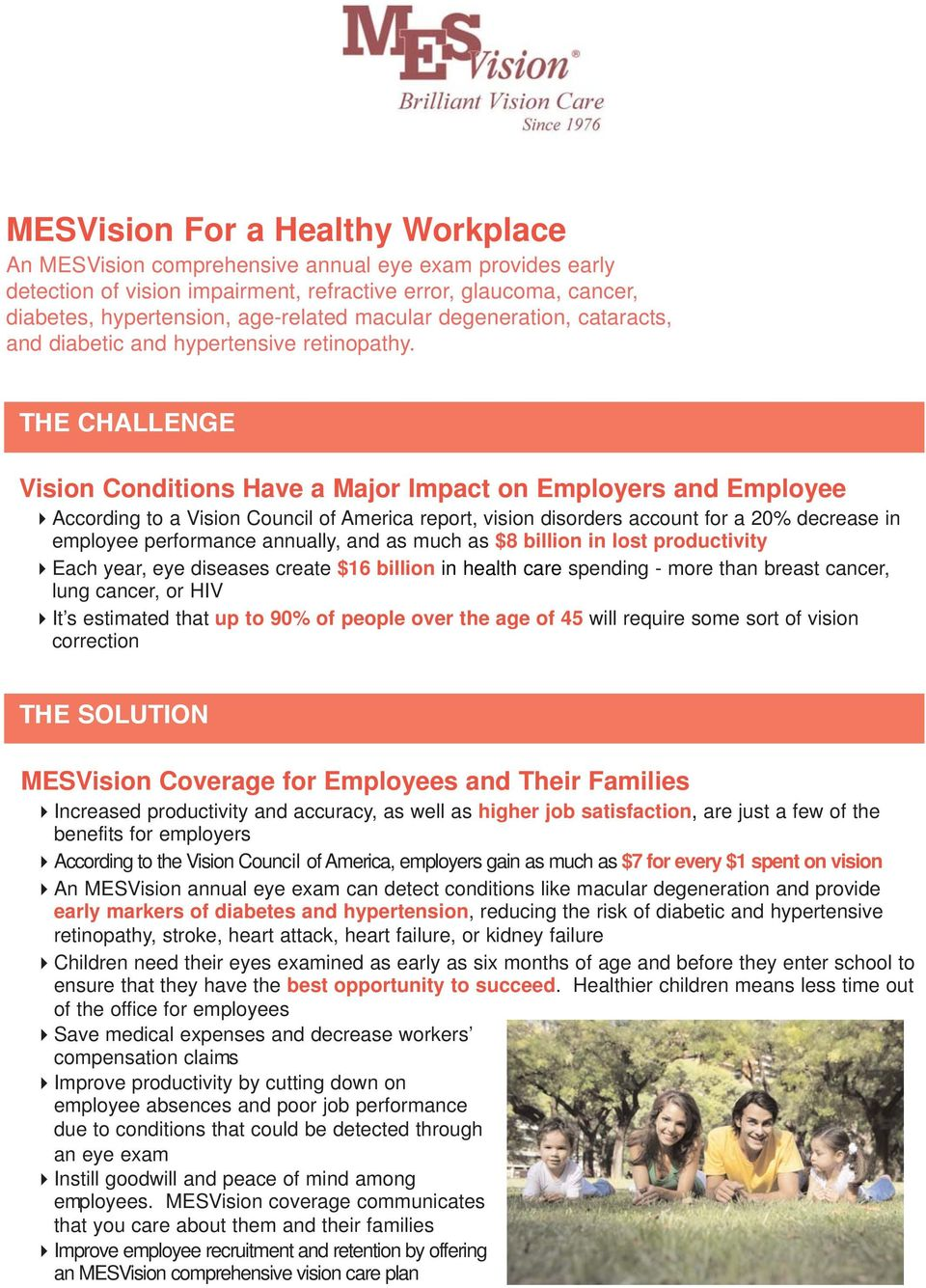 THE CHALLENGE Vision Conditions Have a Major Impact on Employers and Employee According to a Vision Council of America report, vision disorders account for a 20% decrease in employee performance