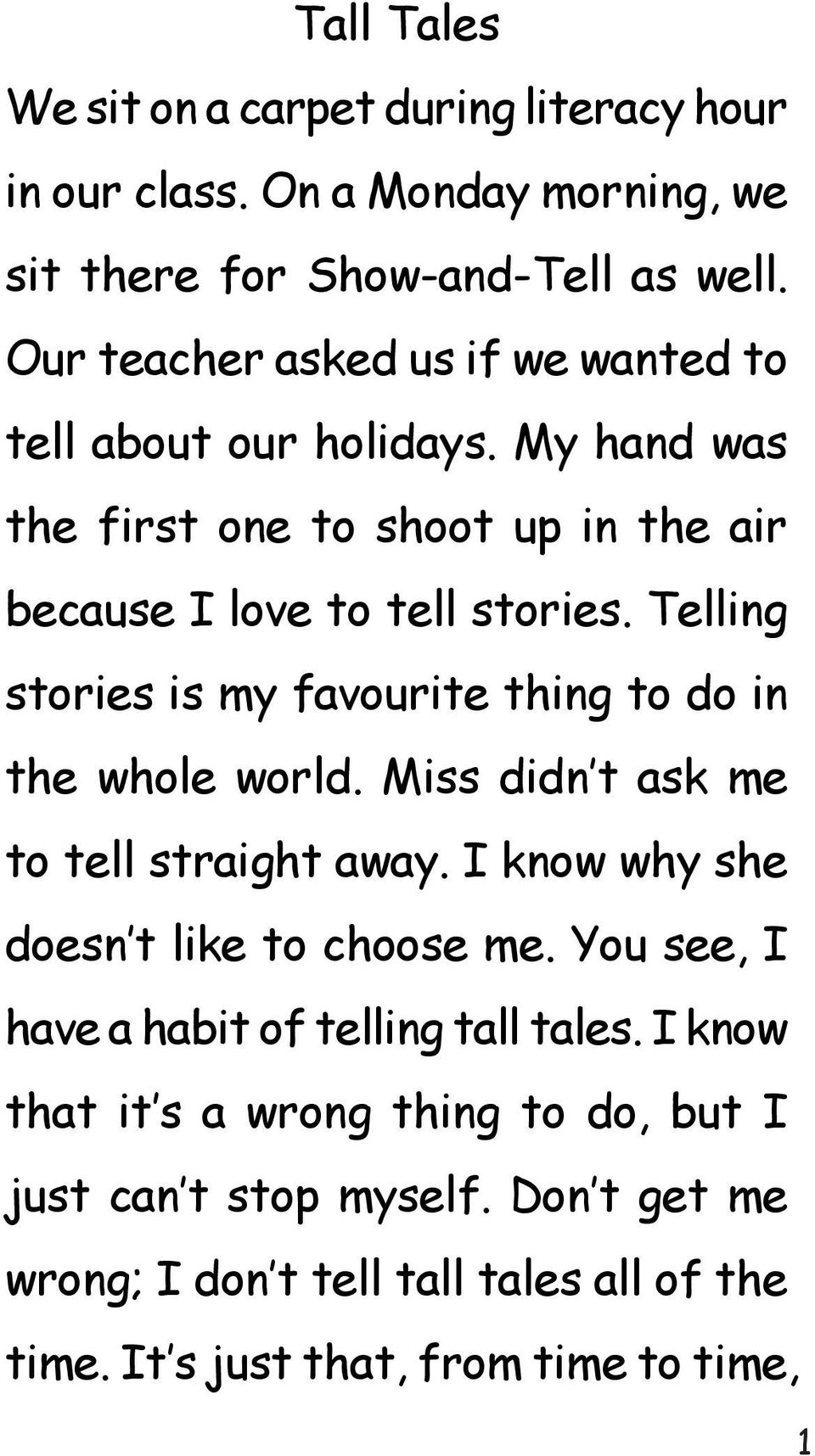 Telling stories is my favourite thing to do in the whole world. Miss didn t ask me to tell straight away. I know why she doesn t like to choose me.
