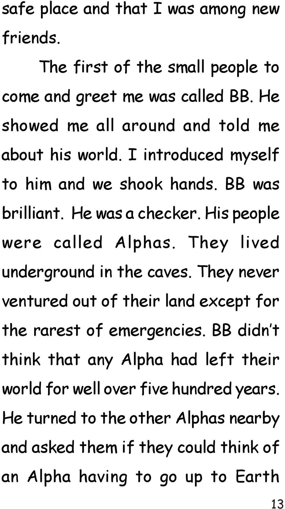 His people were called Alphas. They lived underground in the caves. They never ventured out of their land except for the rarest of emergencies.