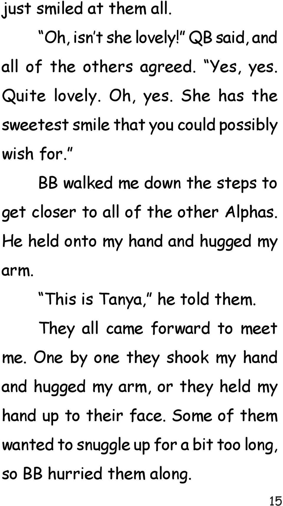 He held onto my hand and hugged my arm. This is Tanya, he told them. They all came forward to meet me.