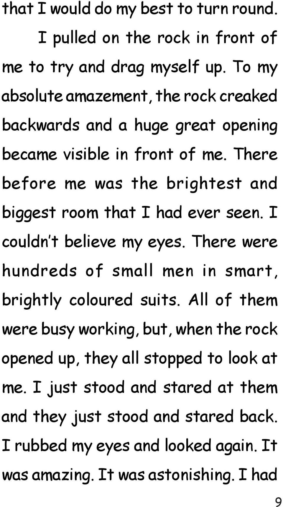 There before me was the brightest and biggest room that I had ever seen. I couldn t believe my eyes.