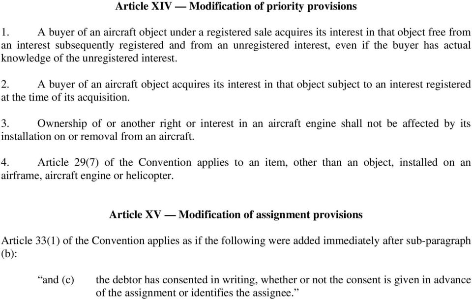actual knowledge of the unregistered interest. 2. A buyer of an aircraft object acquires its interest in that object subject to an interest registered at the time of its acquisition. 3.