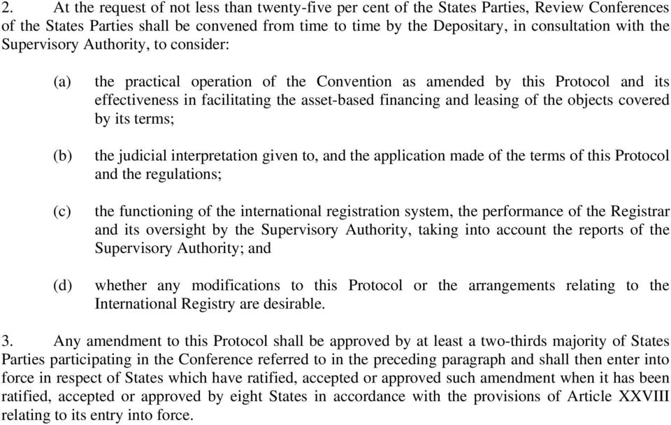 objects covered by its terms; the judicial interpretation given to, and the application made of the terms of this Protocol and the regulations; the functioning of the international registration