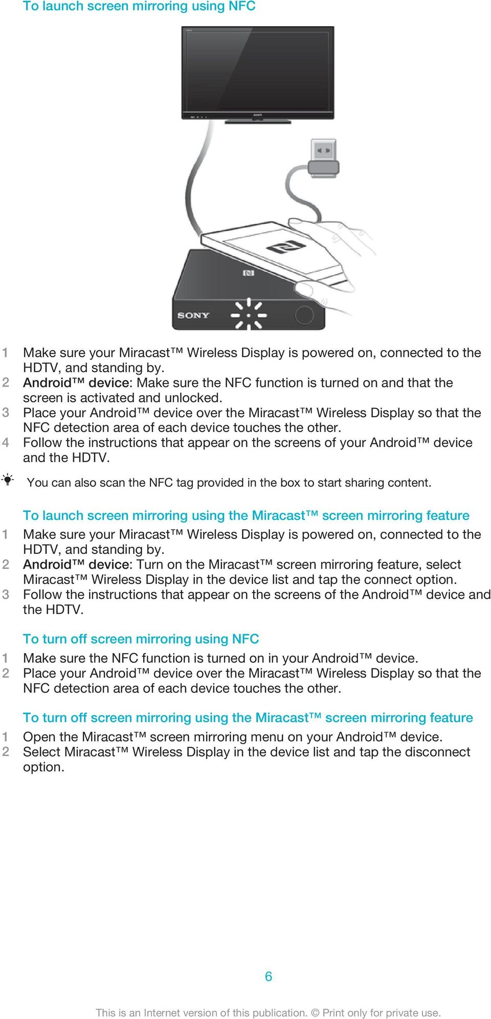 3 Place your Android device over the Miracast Wireless Display so that the NFC detection area of each device touches the other.
