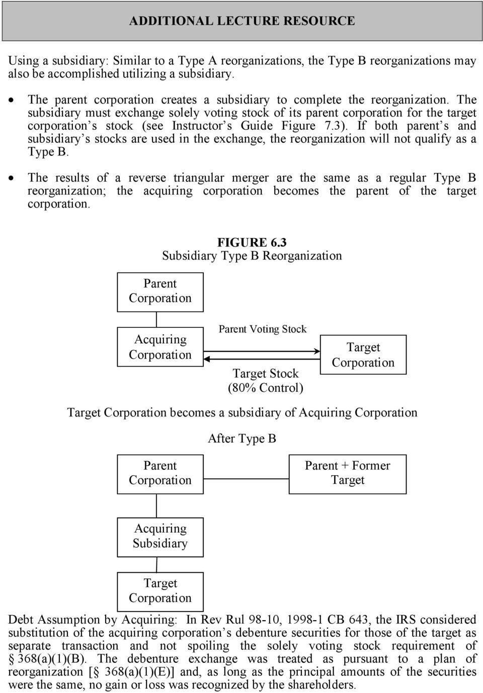 The subsidiary must exchange solely voting stock of its parent corporation for the target corporation s stock (see Instructor s Guide Figure 7.3).