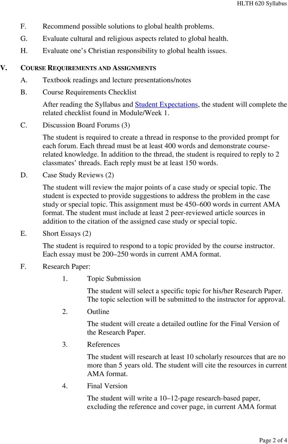 Course Requirements Checklist After reading the Syllabus and Student Expectations, the student will complete the related checklist found in Module/Week 1. C. Discussion Board Forums (3) The student is required to create a thread in response to the provided prompt for each forum.