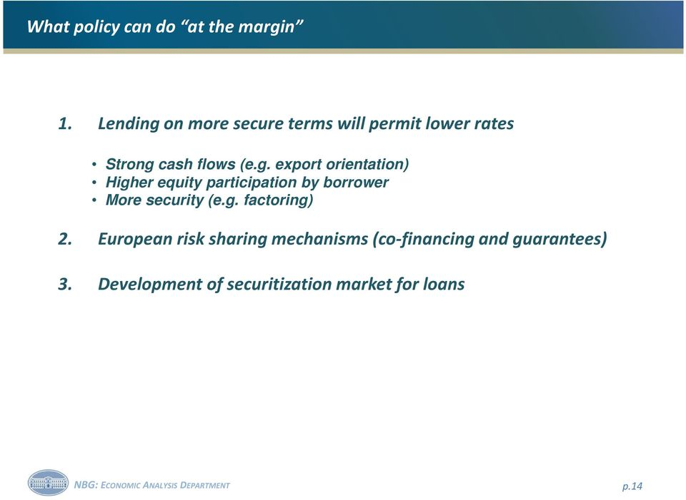 g. factoring) 1. 2. European risk sharing mechanisms (co-financing and guarantees) 3.