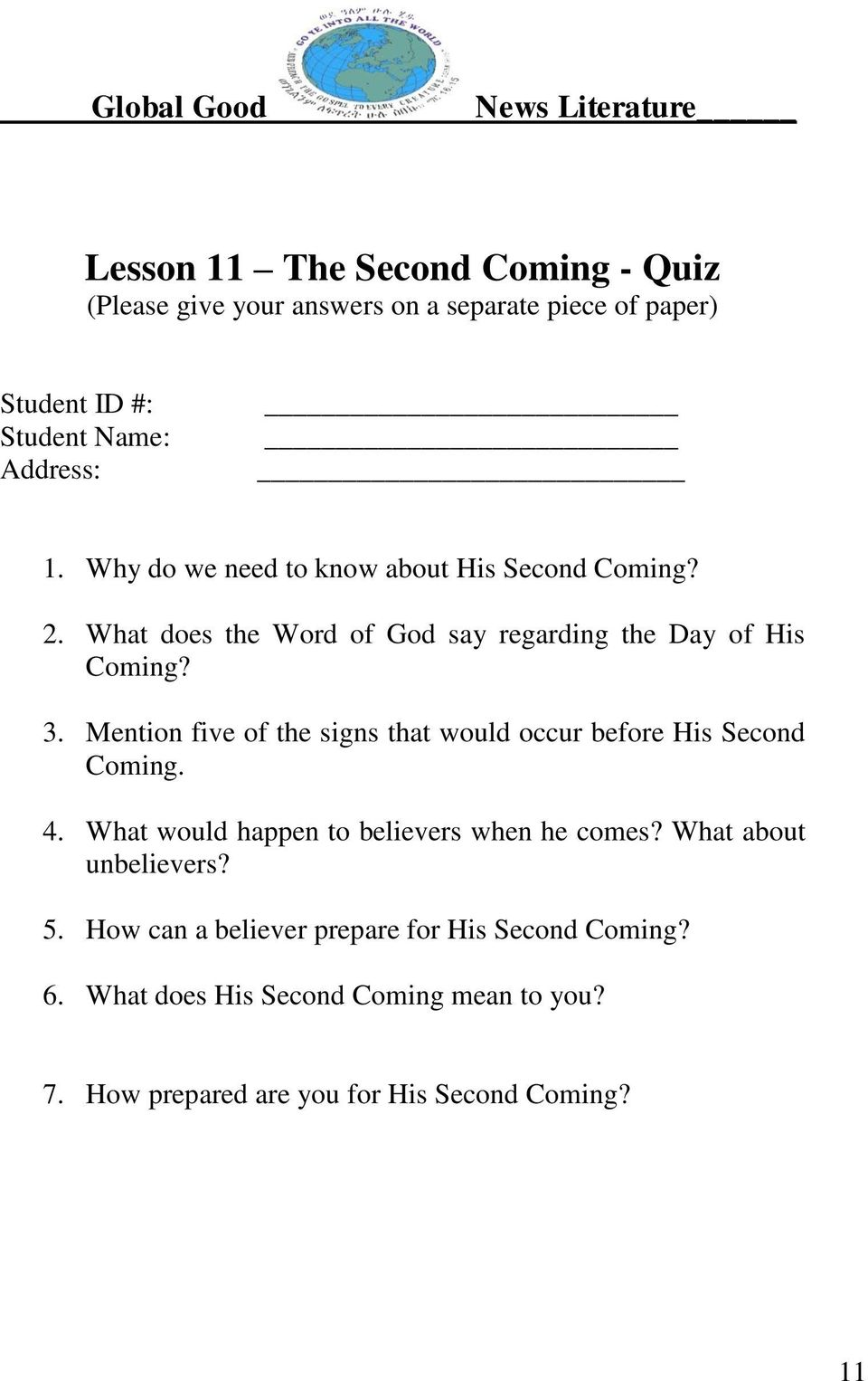 Mention five of the signs that would occur before His Second Coming. 4. What would happen to believers when he comes?