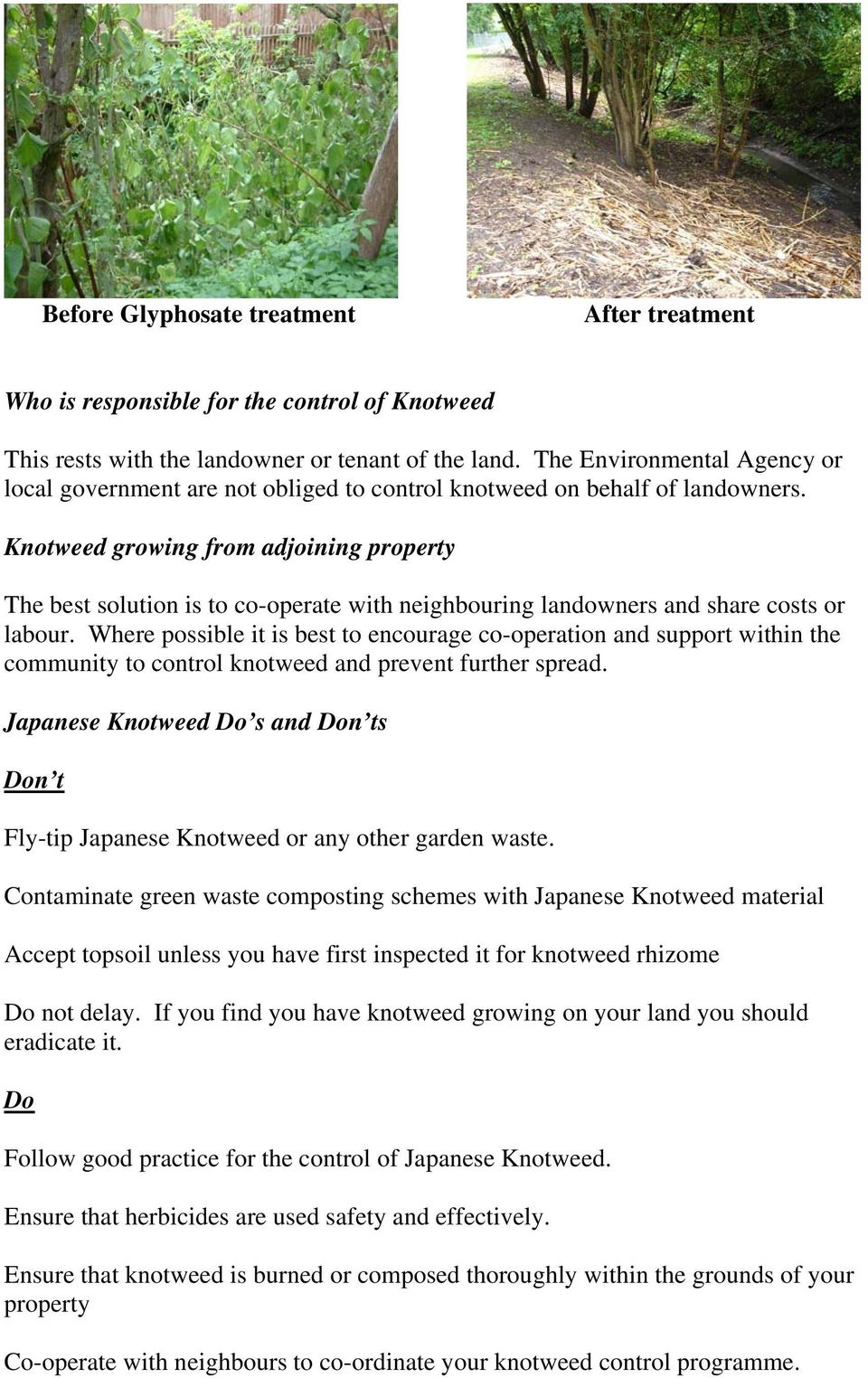 Knotweed growing from adjoining property The best solution is to co-operate with neighbouring landowners and share costs or labour.