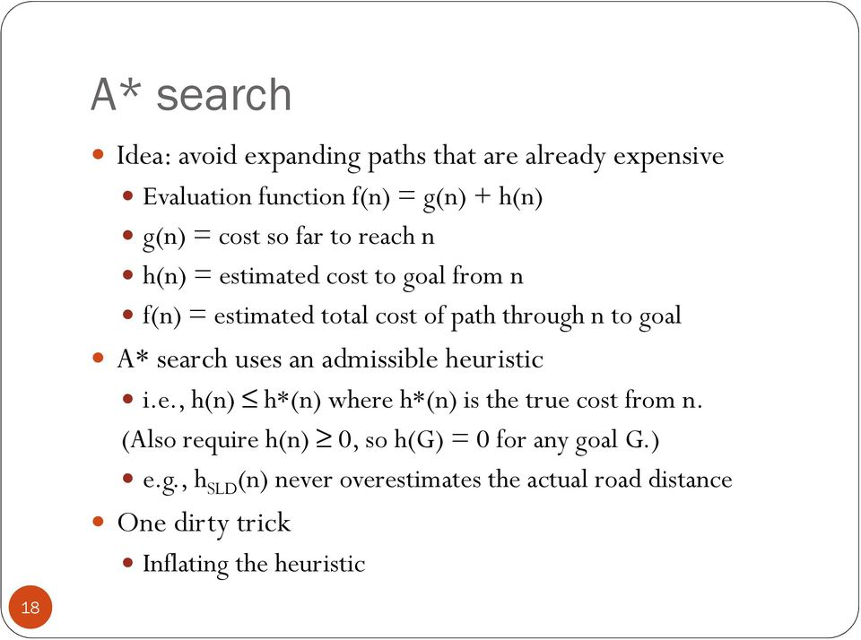 search uses an admissible heuristic i.e., h(n) h*(n) where h*(n) is the true cost from n.
