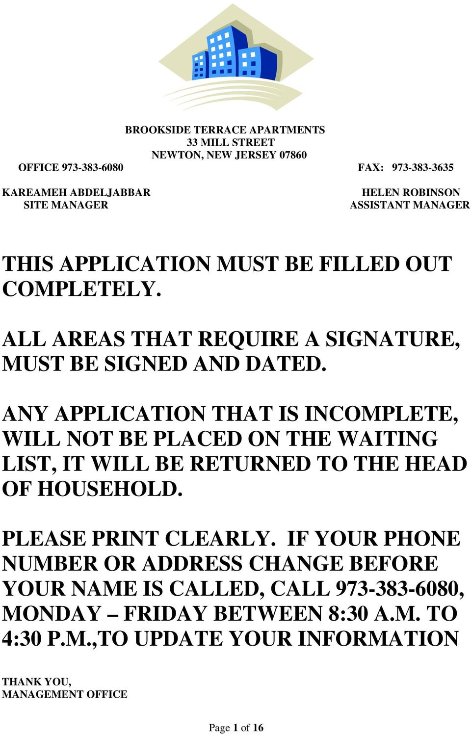 ANY APPLICATION THAT IS INCOMPLETE, WILL NOT BE PLACED ON THE WAITING LIST, IT WILL BE RETURNED TO THE HEAD OF HOUSEHOLD. PLEASE PRINT CLEARLY.