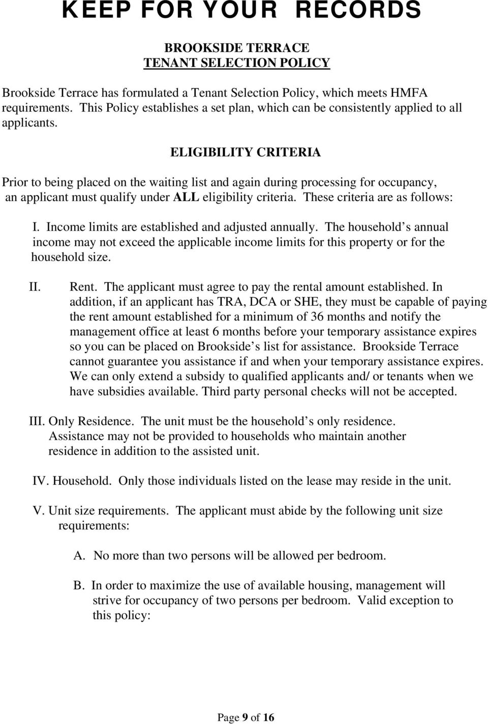 ELIGIBILITY CRITERIA Prior to being placed on the waiting list and again during processing for occupancy, an applicant must qualify under ALL eligibility criteria. These criteria are as follows: I.