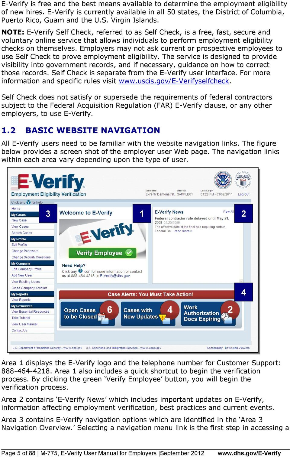NOTE: E-Verify Self Check, referred to as Self Check, is a free, fast, secure and voluntary online service that allows individuals to perform employment eligibility checks on themselves.