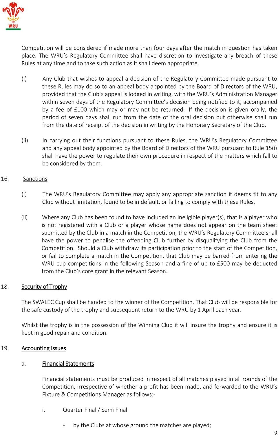 (i) (ii) Any Club that wishes to appeal a decision of the Regulatory Committee made pursuant to these Rules may do so to an appeal body appointed by the Board of Directors of the WRU, provided that