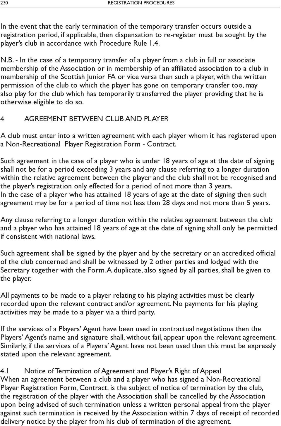 - In the case of a temporary transfer of a player from a club in full or associate membership of the Association or in membership of an affiliated association to a club in membership of the Scottish