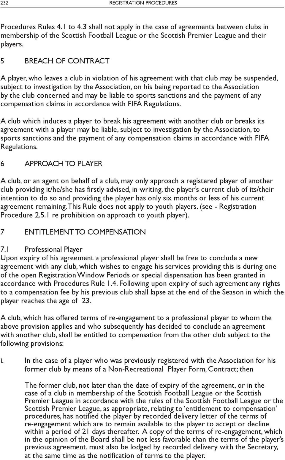 5 BREACH OF CONTRACT A player, who leaves a club in violation of his agreement with that club may be suspended, subject to investigation by the Association, on his being reported to the Association