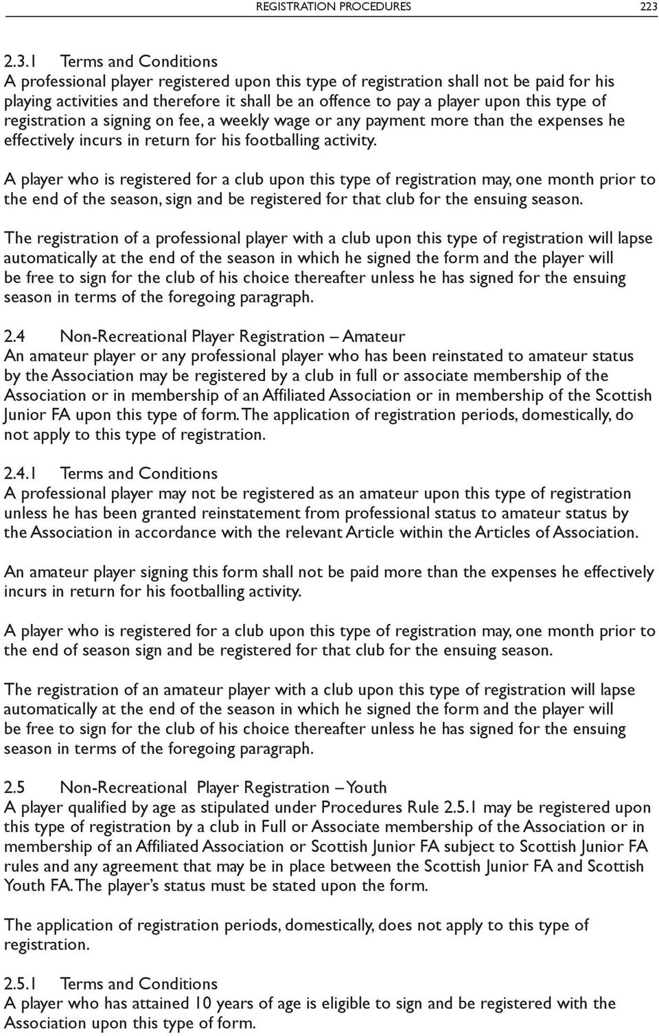 type of registration a signing on fee, a weekly wage or any payment more than the expenses he effectively incurs in return for his footballing activity.