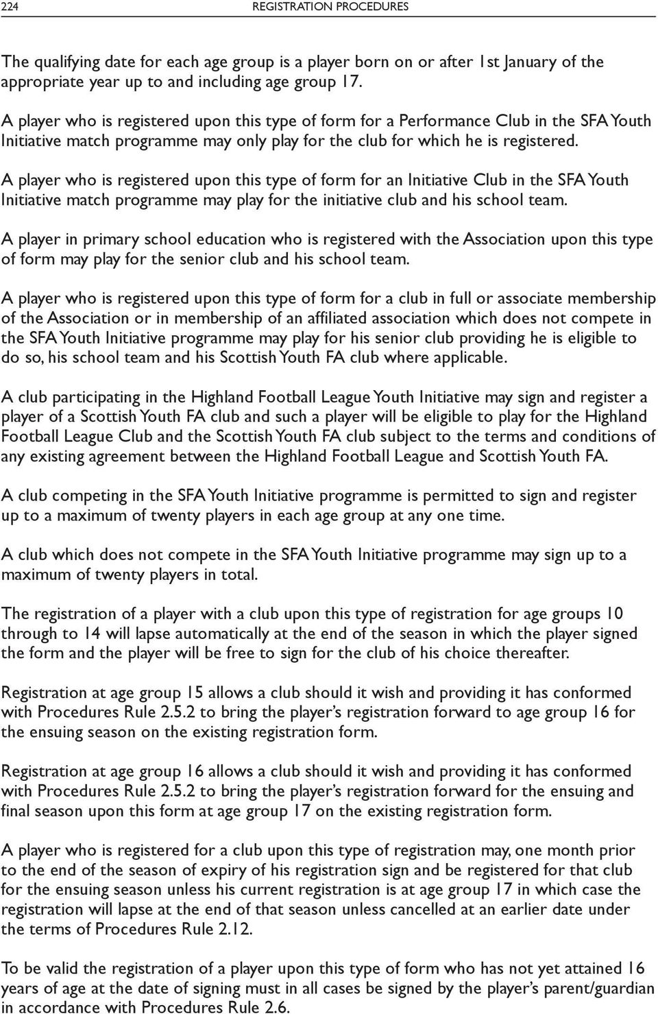 A player who is registered upon this type of form for an Initiative Club in the SFA Youth Initiative match programme may play for the initiative club and his school team.