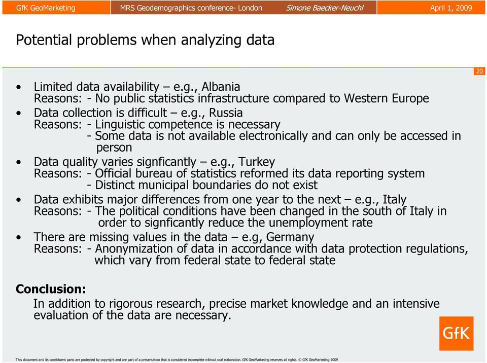 , Albania Reasons: - No public statistics infrastructure compared to Western Europe Data collection is difficult e.g.