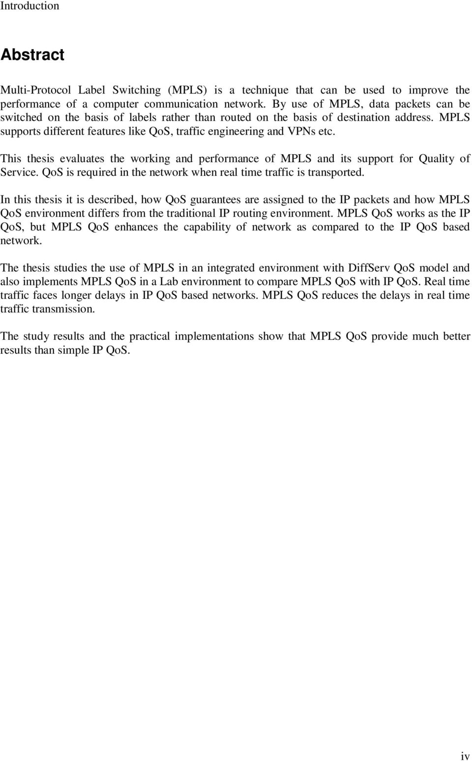 This thesis evaluates the working and performance of MPLS and its support for Quality of Service. QoS is required in the network when real time traffic is transported.