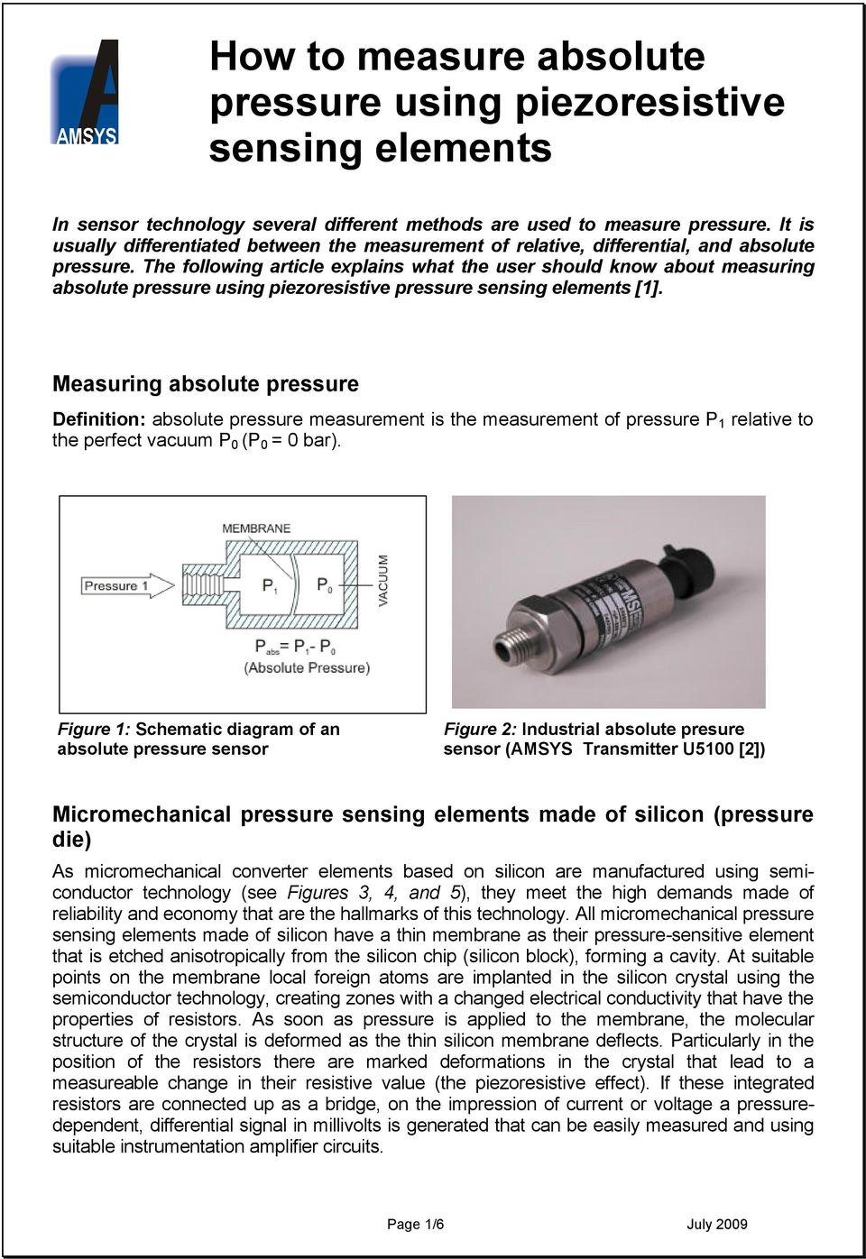 Measuring absolute pressure Definition: absolute pressure measurement is the measurement of pressure P 1 relative to the perfect vacuum P 0 (P 0 = 0 bar).