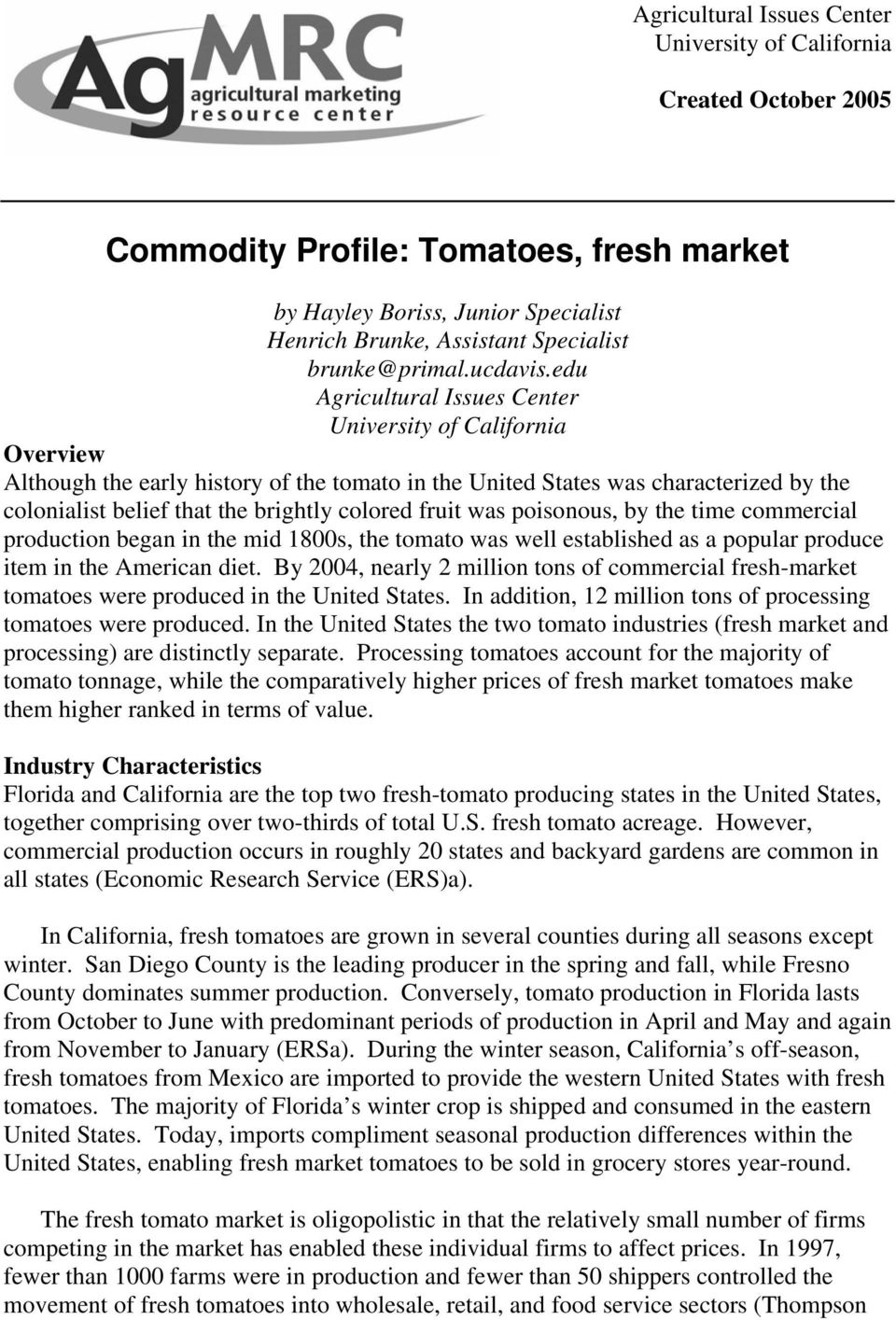 edu Agricultural Issues Center University of California Overview Although the early history of the tomato in the United States was characterized by the colonialist belief that the brightly colored
