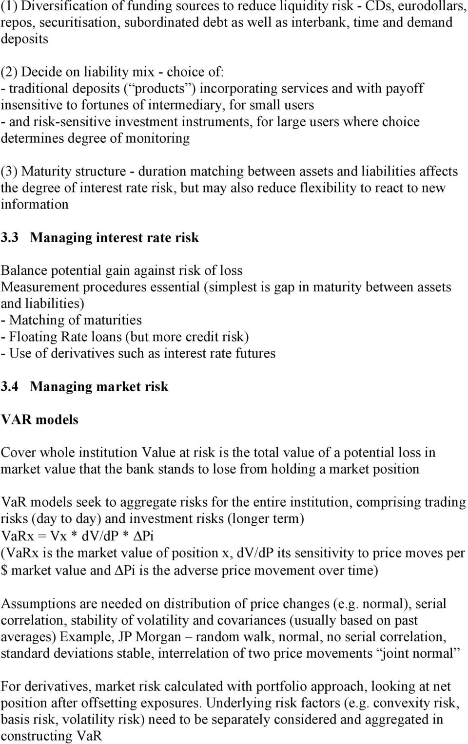 users where choice determines degree of monitoring (3) Maturity structure - duration matching between assets and liabilities affects the degree of interest rate risk, but may also reduce flexibility