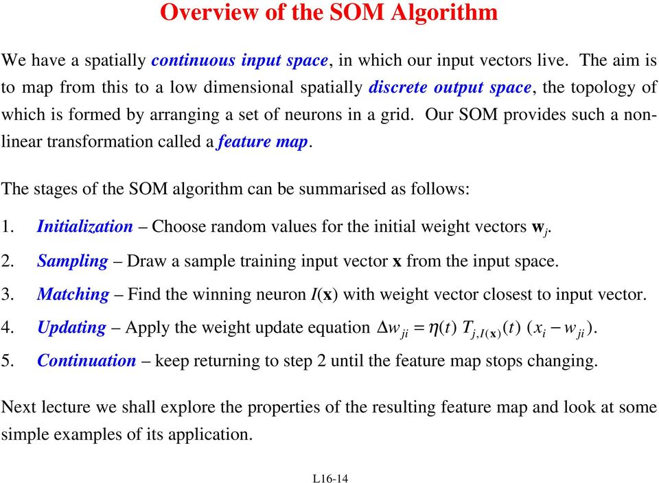 Our SOM provides such a nonlinear transformation called a feature map. The stages of the SOM algorithm can be summarised as follows: 1.
