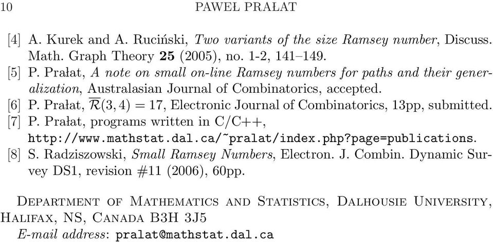 Pra lat, R(3, 4) = 17, Electronic Journal of Combinatorics, 13pp, submitted. [7] P. Pra lat, programs written in C/C++, http://www.mathstat.dal.ca/~pralat/index.php?
