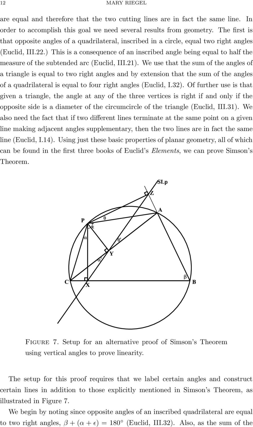 ) This is a consequence of an inscribed angle being equal to half the measure of the subtended arc (Euclid, III.21).