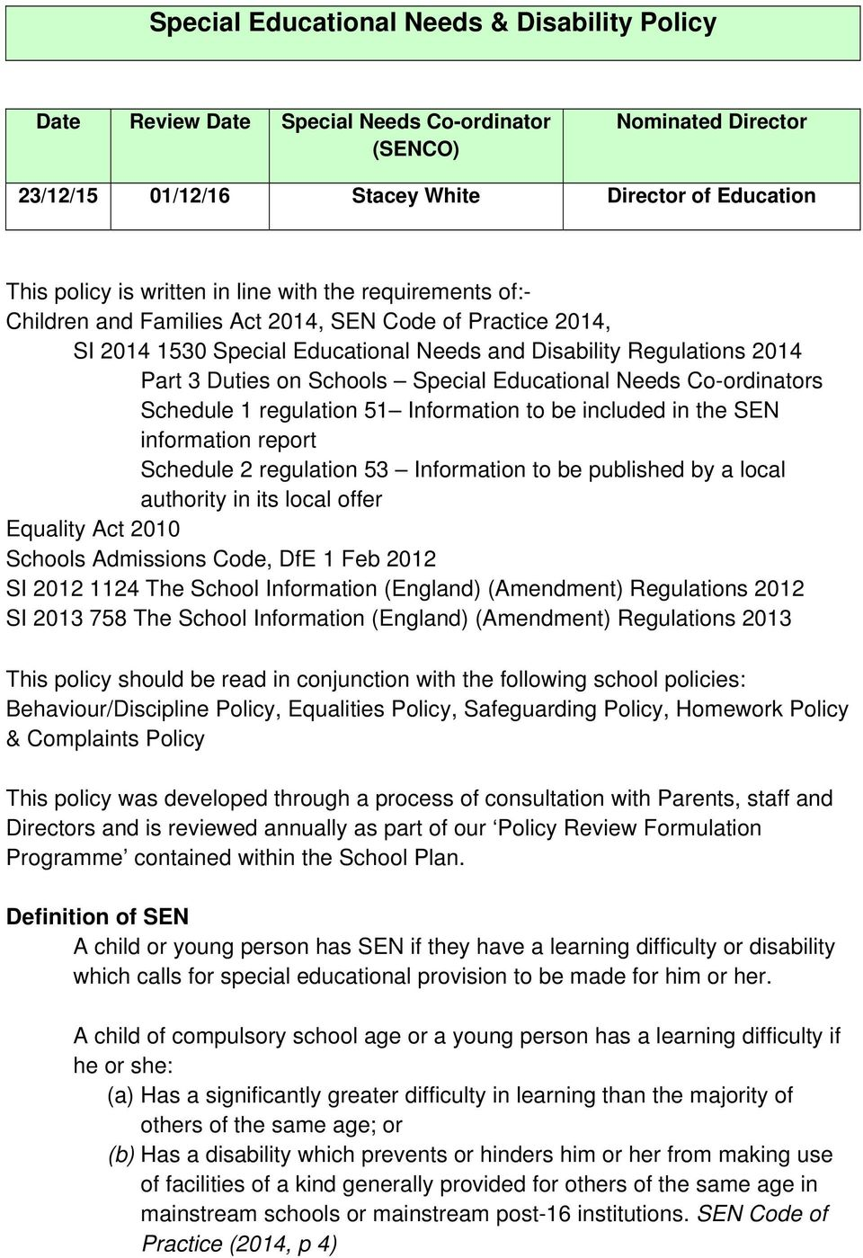 Educational Needs Co-ordinators Schedule 1 regulation 51 Information to be included in the SEN information report Schedule 2 regulation 53 Information to be published by a local authority in its
