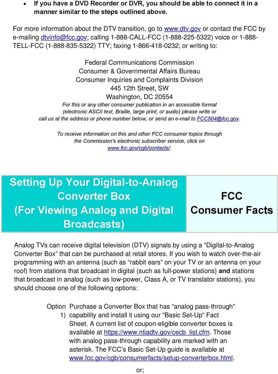 gov; calling 1-888-CALL-FCC (1-888-225-5322) voice or 1-888- TELL-FCC (1-888-835-5322) TTY; faxing 1-866-418-0232; or writing to: Federal Communications Commission Consumer & Governmental Affairs