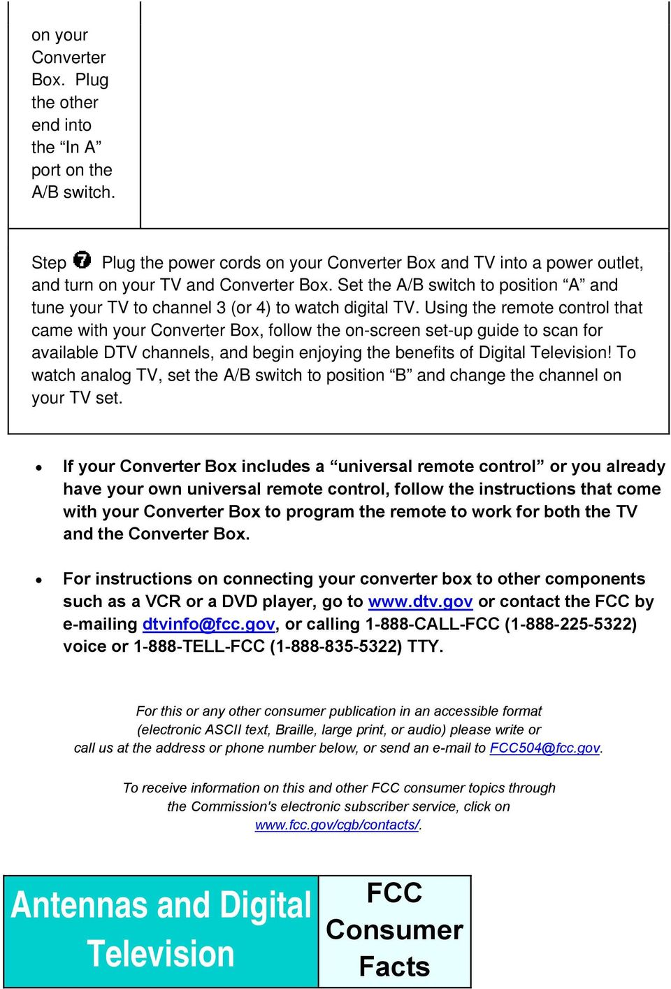 Using the remote control that came with your Converter Box, follow the on-screen set-up guide to scan for available DTV channels, and begin enjoying the benefits of Digital Television!