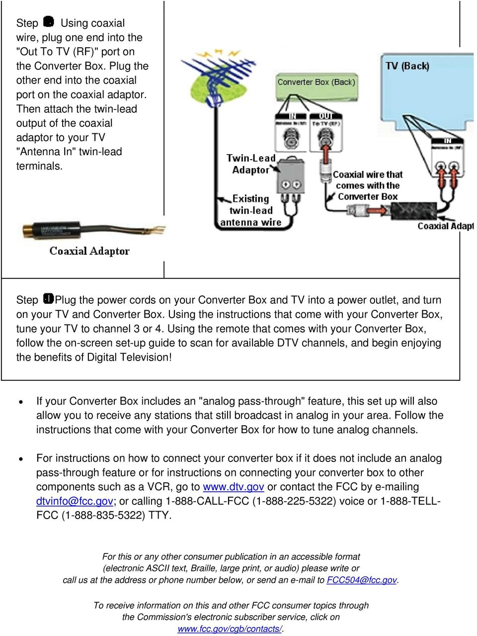 Plug the power cords on your Converter Box and TV into a power outlet, and turn on your TV and Converter Box. Using the instructions that come with your Converter Box, tune your TV to channel 3 or 4.