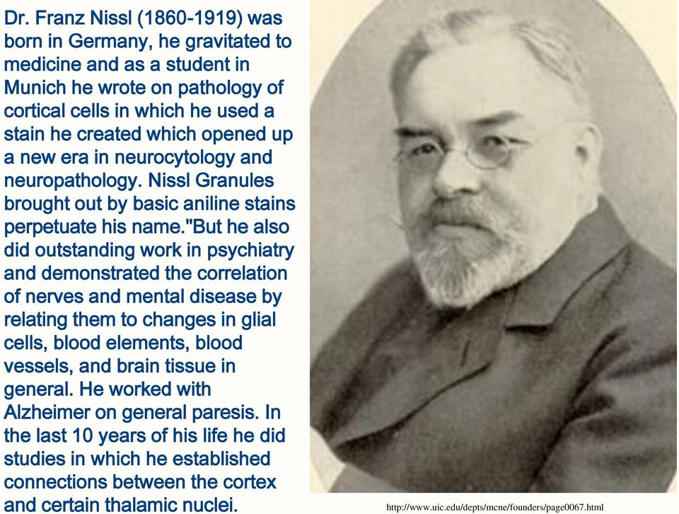 """but he also did outstanding work in psychiatry and demonstrated the correlation of nerves and mental disease by relating them to changes in glial cells, blood elements, blood vessels, and"